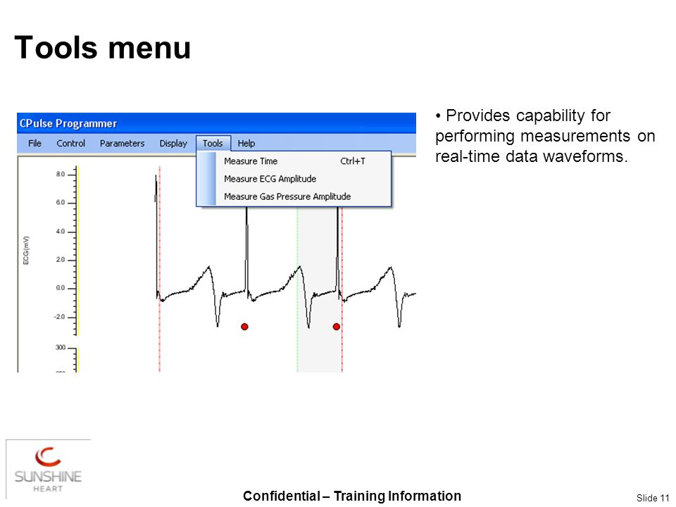 Confidential – Training Information Slide 11 Tools menu Provides capability for performing measurements on real-time data waveforms.
