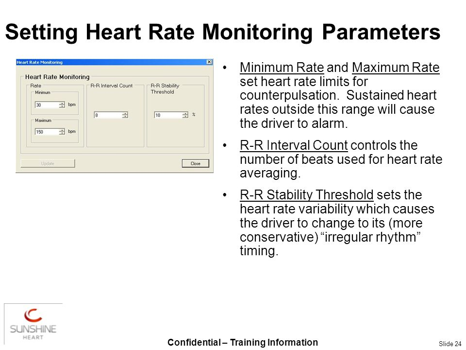 Confidential – Training Information Slide 24 Setting Heart Rate Monitoring Parameters Minimum Rate and Maximum Rate set heart rate limits for counterp
