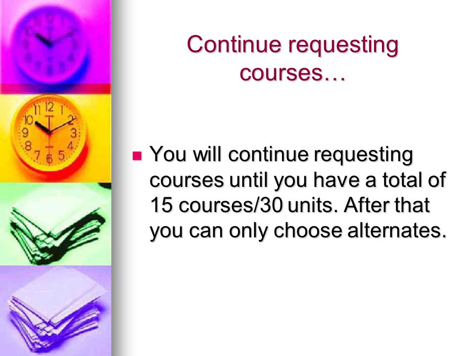 Continue requesting courses… You will continue requesting courses until you have a total of 15 courses/30 units.