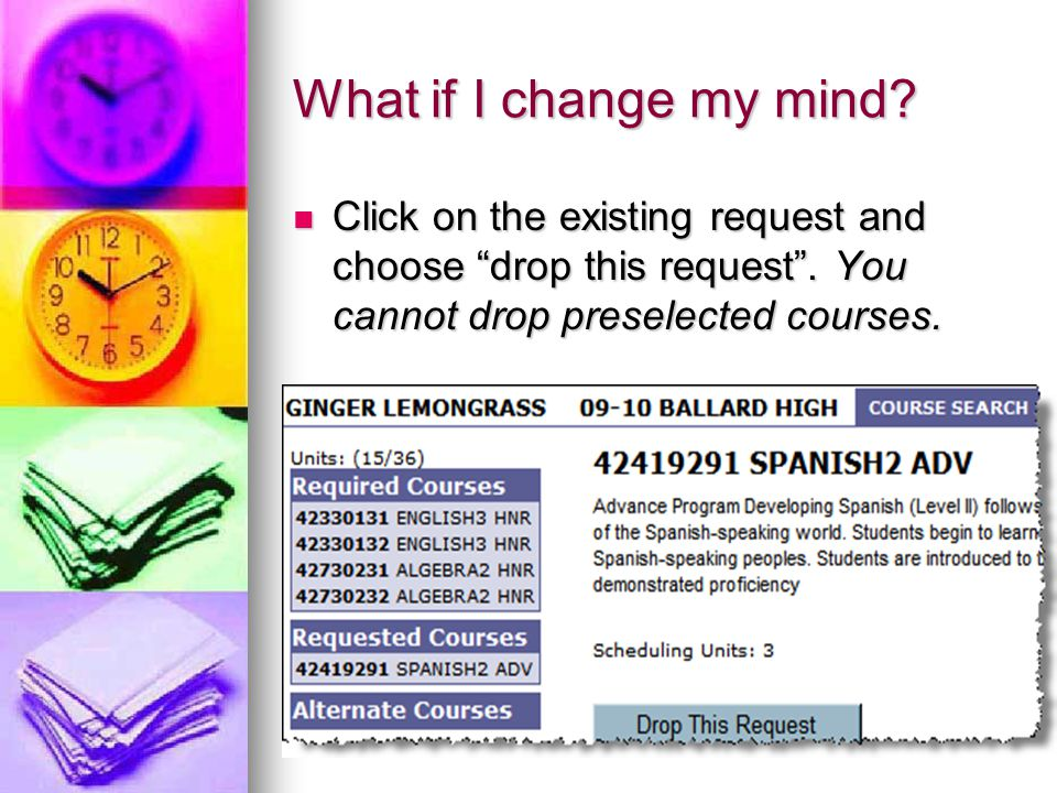 What if I change my mind? Click on the existing request and choose drop this request. You cannot drop preselected courses. Click on the existing reque