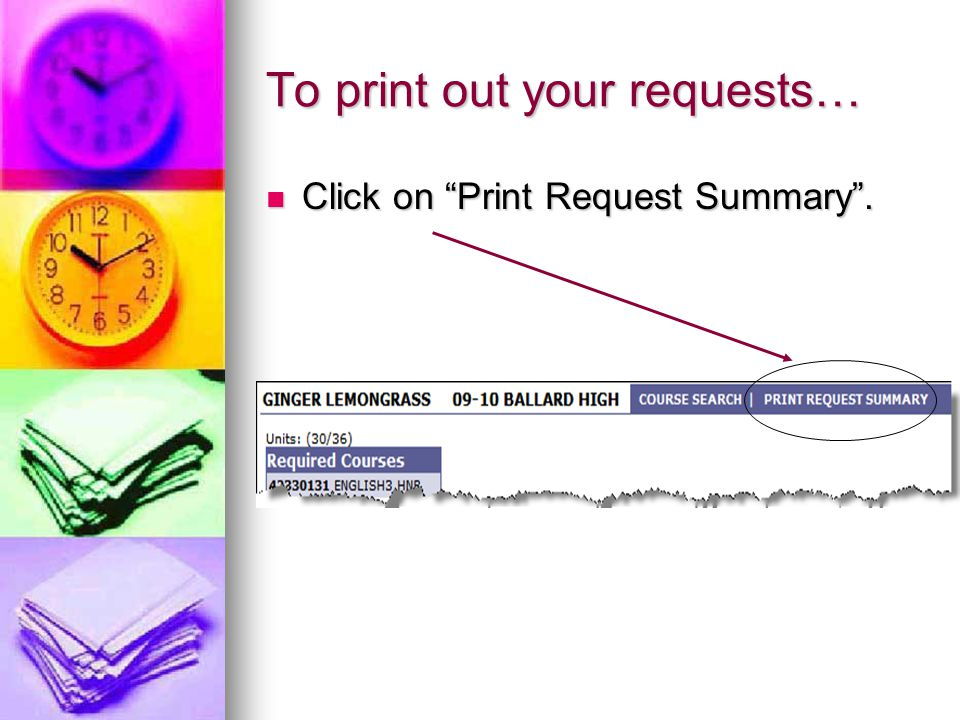 To print out your requests… Click on Print Request Summary. Click on Print Request Summary.