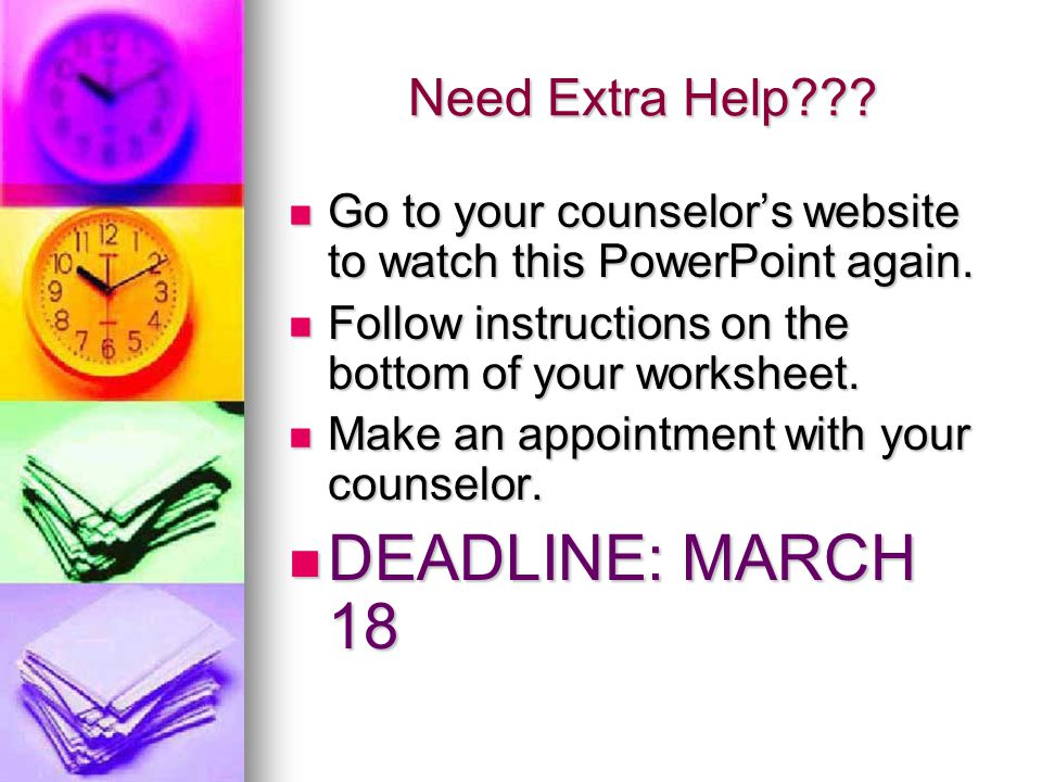 Need Extra Help . Go to your counselors website to watch this PowerPoint again.