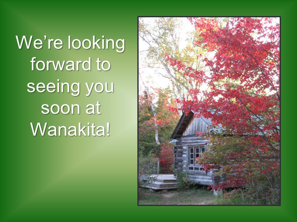 Were looking forward to seeing you soon at Wanakita!