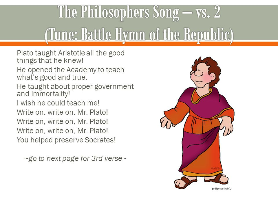 Plato taught Aristotle all the good things that he knew.