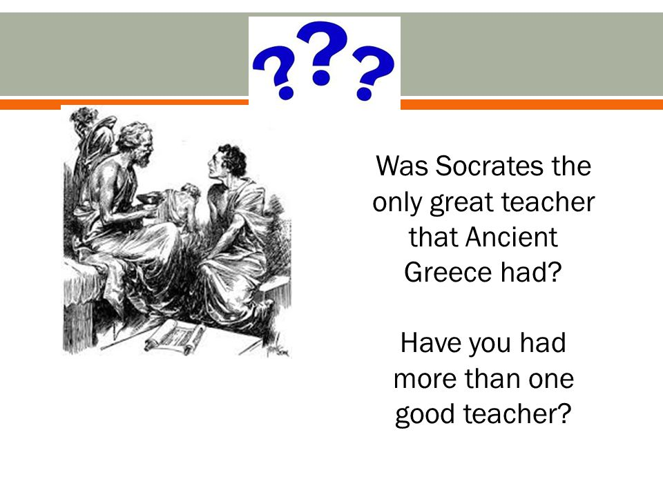 Was Socrates the only great teacher that Ancient Greece had.