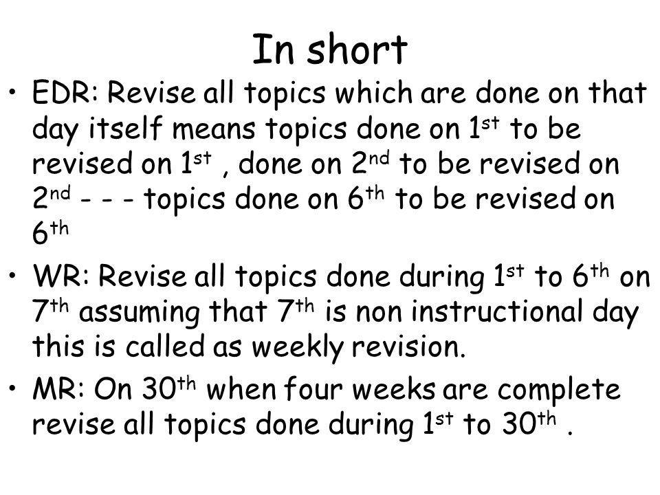 In short EDR: Revise all topics which are done on that day itself means topics done on 1 st to be revised on 1 st, done on 2 nd to be revised on 2 nd