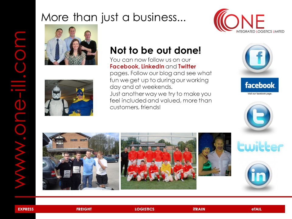 www.one-ill.com EXPRESSFREIGHTLOGISTICSiTRAIN eTAIL More than just a business...