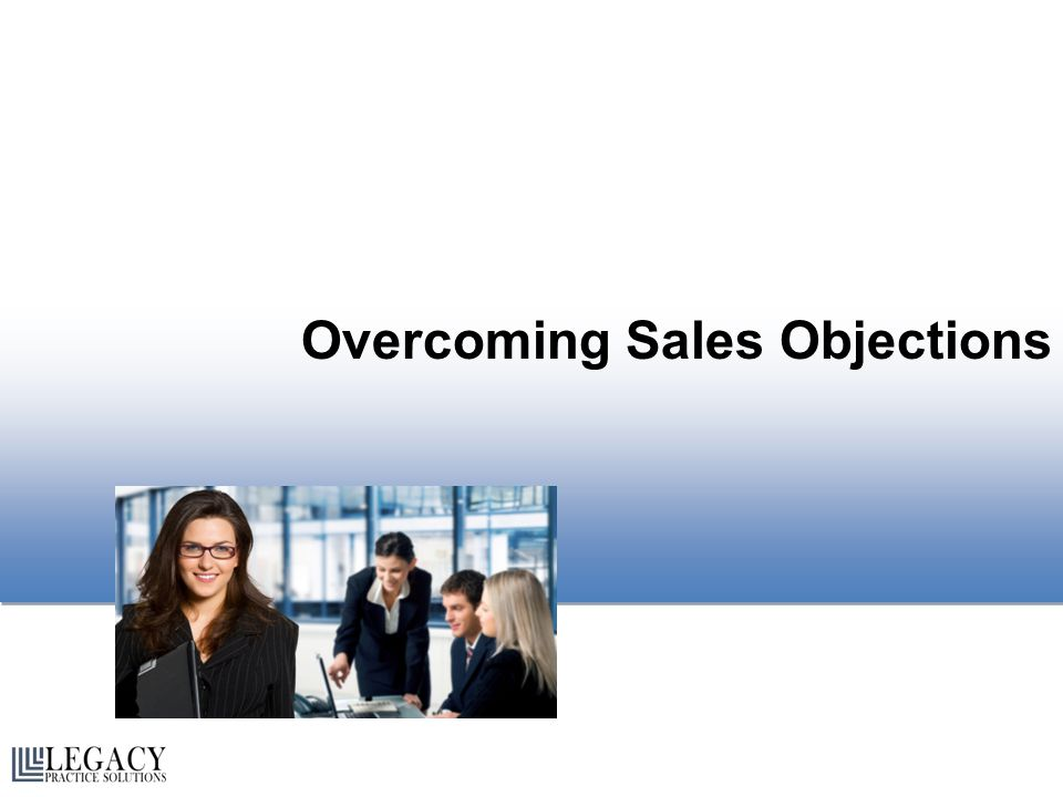 Overcoming Sales Objections Overcoming Sales Objections