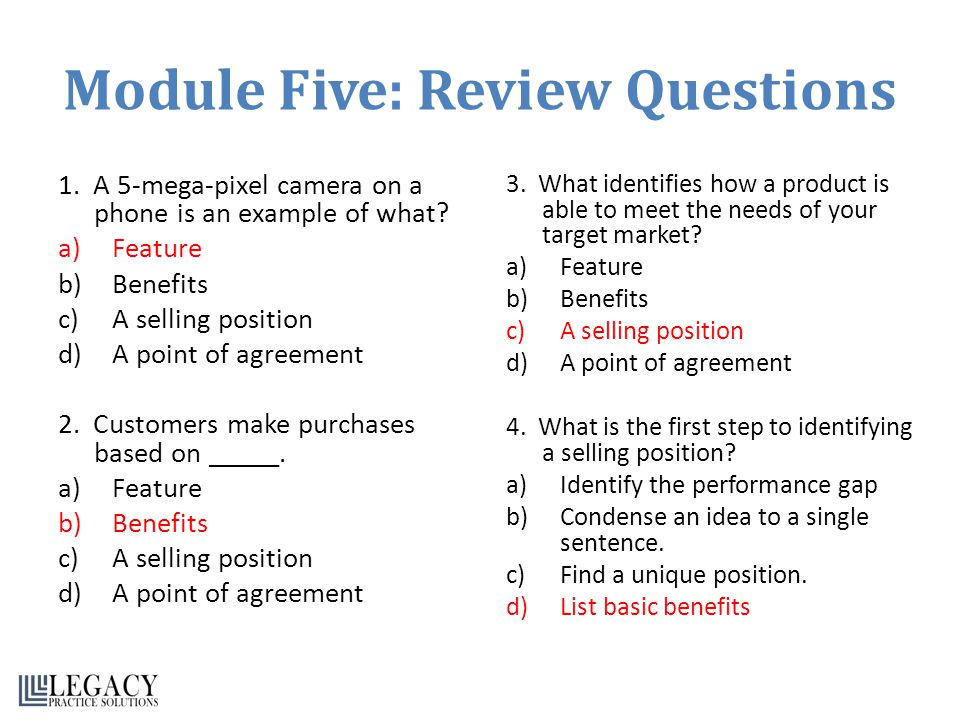 Module Five: Review Questions 1. A 5-mega-pixel camera on a phone is an example of what? a)Feature b)Benefits c)A selling position d)A point of agreem