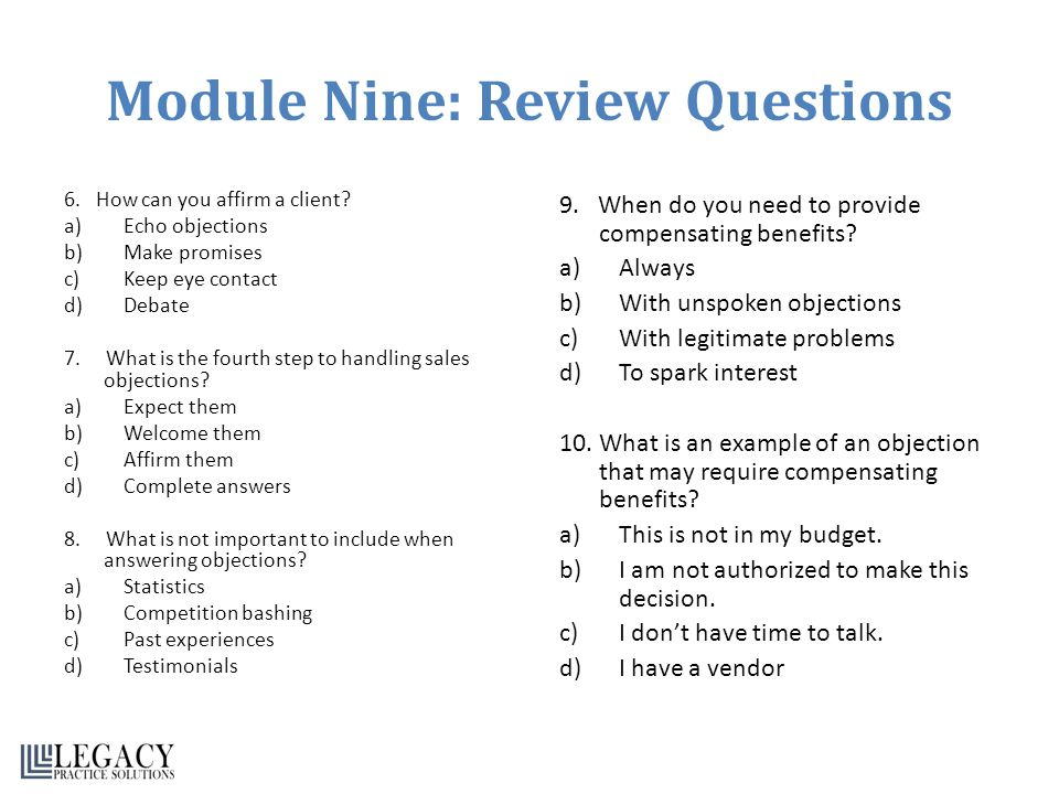 Module Nine: Review Questions 6. How can you affirm a client? a)Echo objections b)Make promises c)Keep eye contact d)Debate 7. What is the fourth step