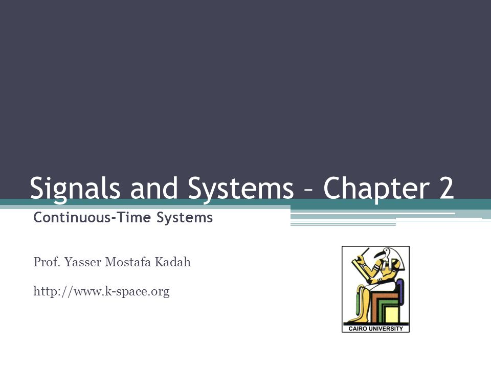 Signals and Systems – Chapter 2 Continuous-Time Systems Prof.