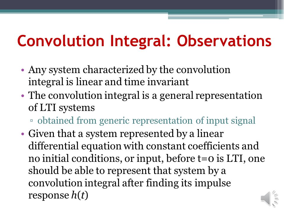 Convolution Integral Generic representation of a signal: The impulse response of an analog LTI system, h(t), is the output of the system corresponding