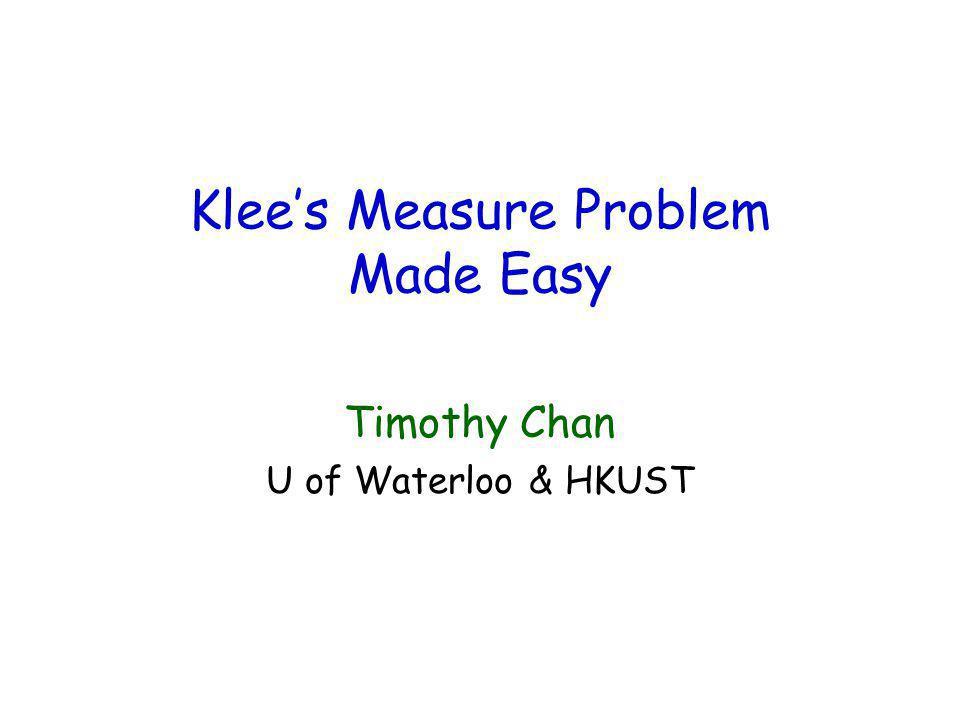 Klees Measure Problem Made Easy Timothy Chan U of Waterloo & HKUST
