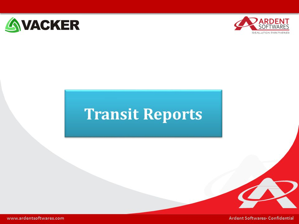 Ardent Softwares- Confidentialwww.ardentsoftwares.com Transit Reports