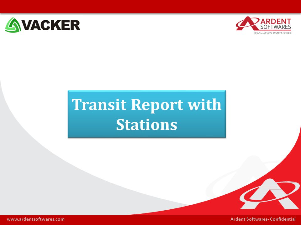 Ardent Softwares- Confidentialwww.ardentsoftwares.com Transit Report with Stations