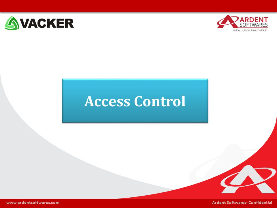Ardent Softwares- Confidentialwww.ardentsoftwares.com Access Control