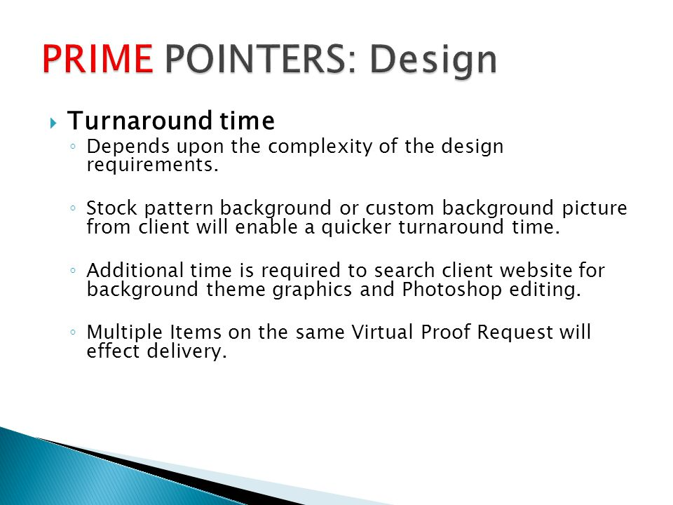 Turnaround time Depends upon the complexity of the design requirements.