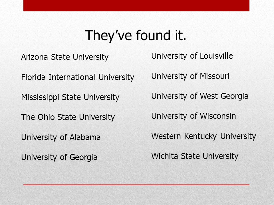 Theyve found it. Arizona State University Florida International University Mississippi State University The Ohio State University University of Alabam