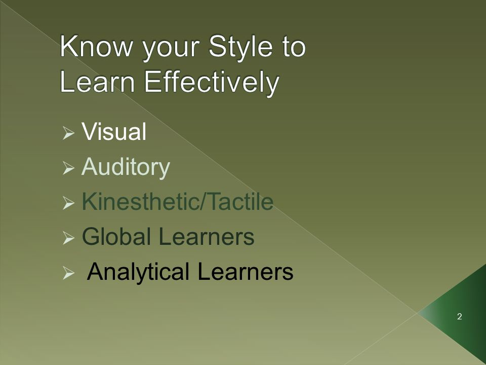 2 Visual Auditory Kinesthetic/Tactile Global Learners Analytical Learners