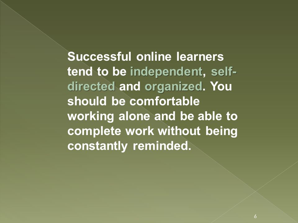 independentself- directedorganized Successful online learners tend to be independent, self- directed and organized.