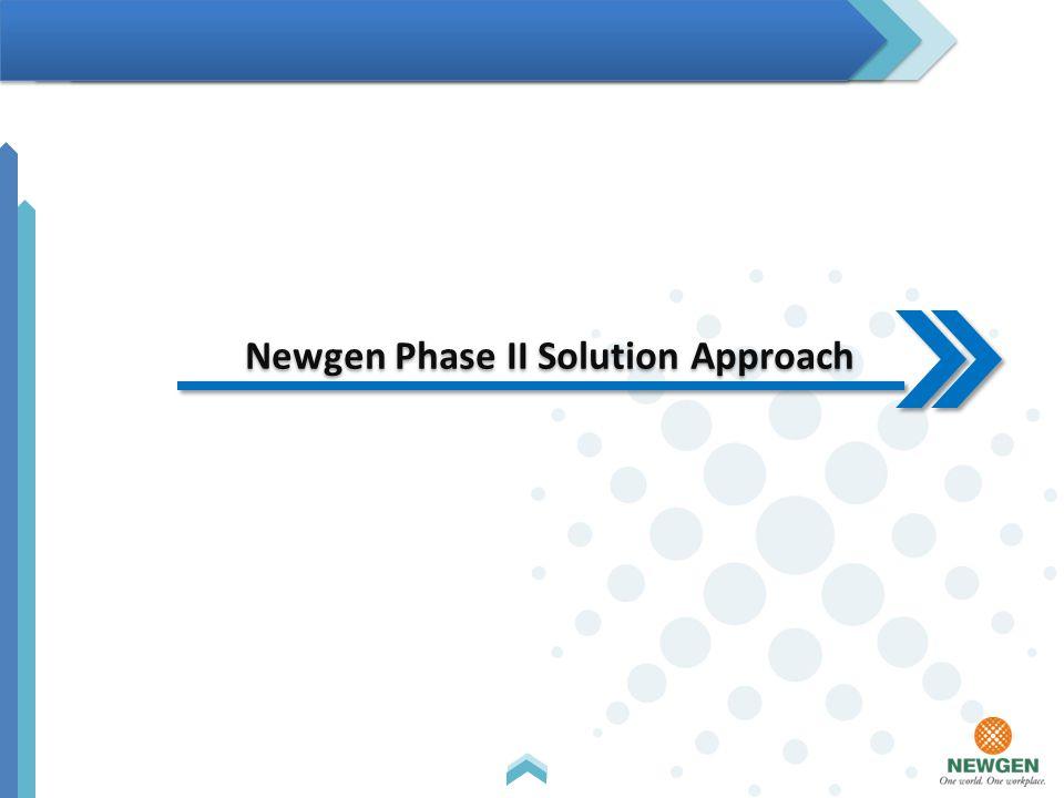 Newgen Phase II Solution Approach