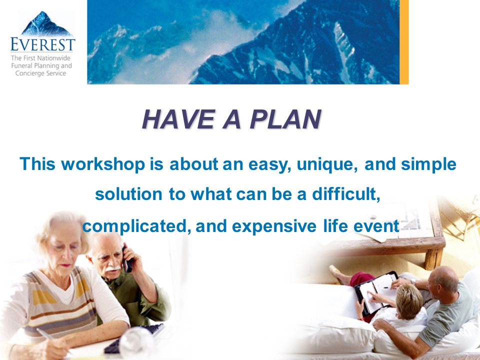HAVE A PLAN This workshop is about an easy, unique, and simple solution to what can be a difficult, complicated, and expensive life event