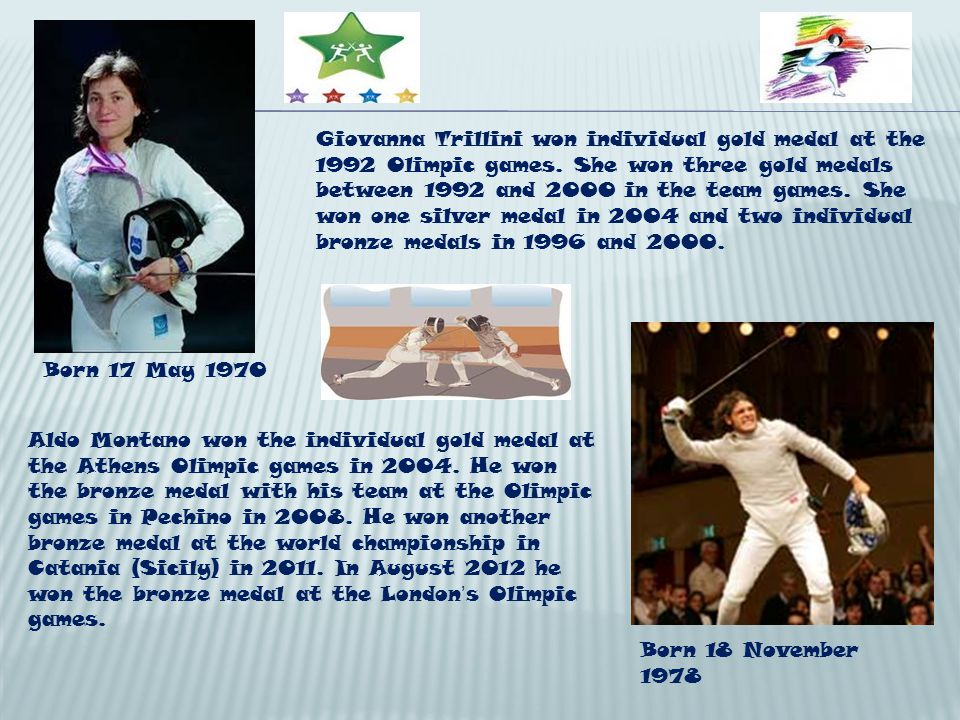 Giovanna Trillini won individual gold medal at the 1992 Olimpic games. She won three gold medals between 1992 and 2000 in the team games. She won one