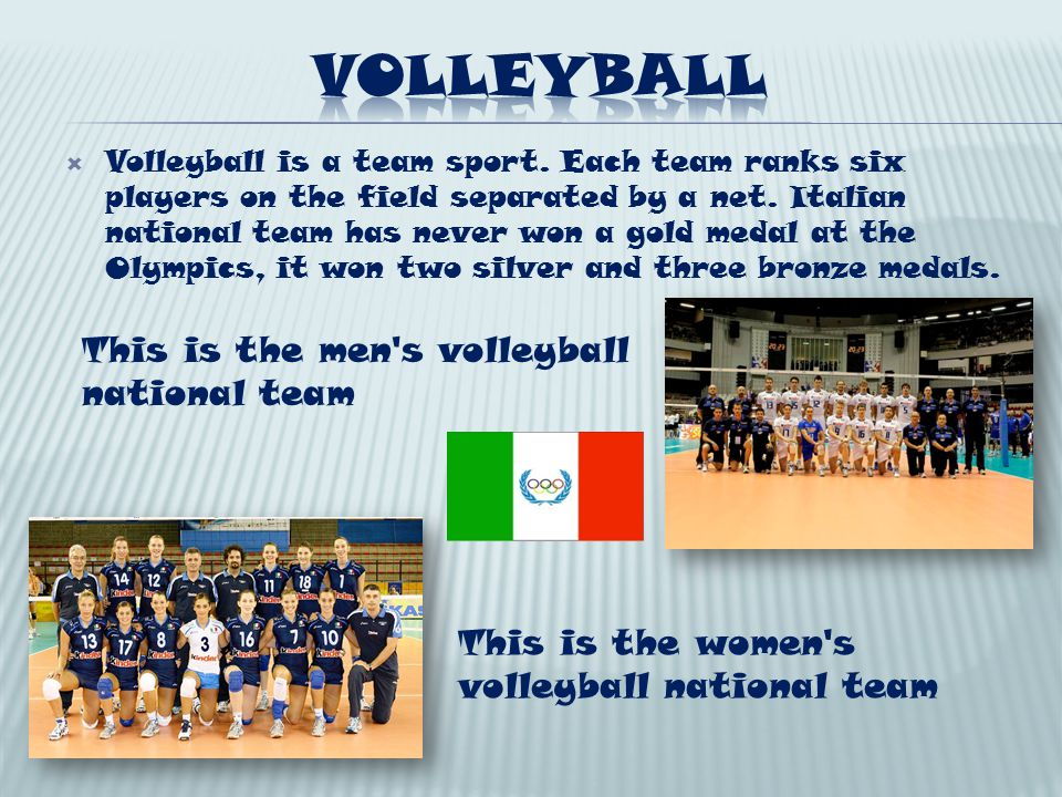 Volleyball is a team sport. Each team ranks six players on the field separated by a net. Italian national team has never won a gold medal at the Olymp