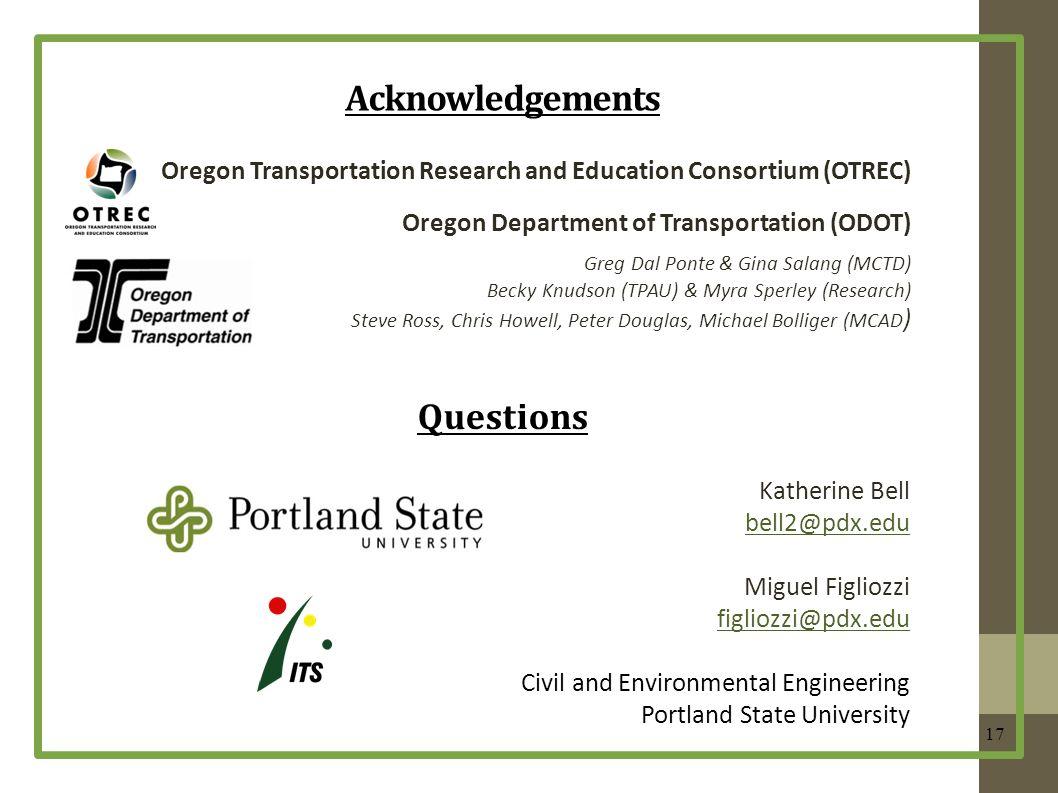 Acknowledgements 17 Oregon Transportation Research and Education Consortium (OTREC) Oregon Department of Transportation (ODOT) Greg Dal Ponte & Gina S