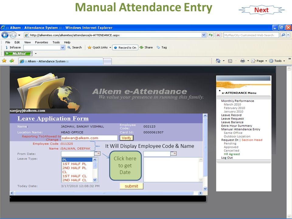 Manual Attendance Entry Select Your From Date { Leave } Set Hrs { Arrival Time }Set Minutes { Arrival Time } 02-Mar-2010 09.02 AM Next