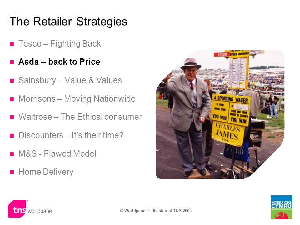 The Retailer Strategies Tesco – Fighting Back Asda – back to Price Sainsbury – Value & Values Morrisons – Moving Nationwide Waitrose – The Ethical con