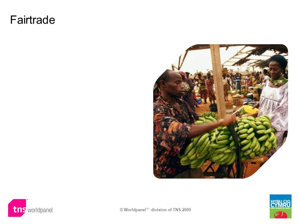 © Worldpanel TM division of TNS 2009 Fairtrade