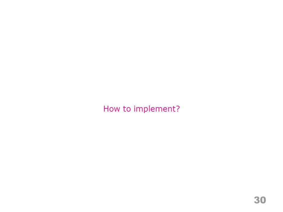 30 How to implement?