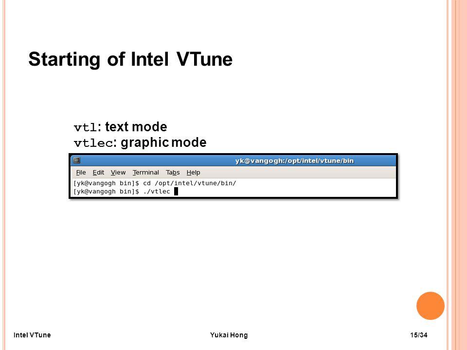 Starting of Intel VTune vtl : text mode vtlec : graphic mode 15/34Intel VTuneYukai Hong