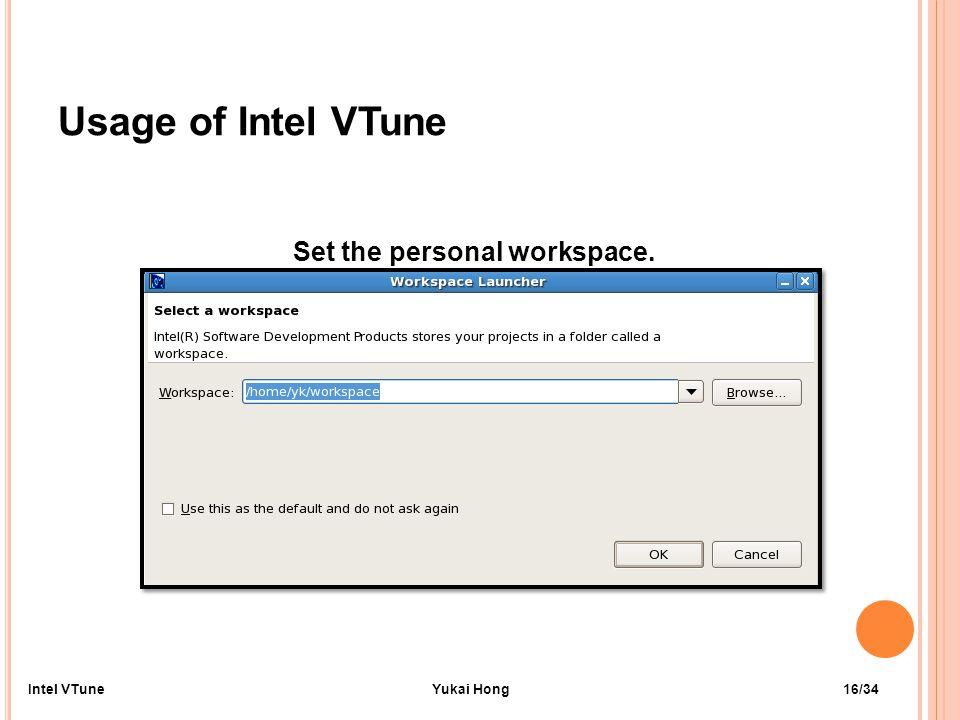 Usage of Intel VTune Set the personal workspace. 16/34Intel VTuneYukai Hong