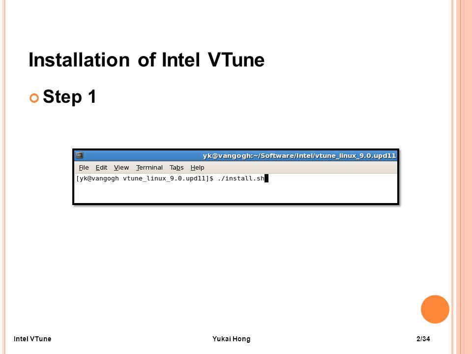 Installation of Intel VTune Step 1 2/34Intel VTuneYukai Hong