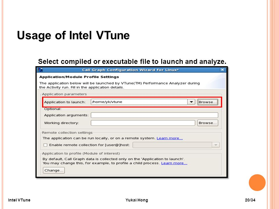 Usage of Intel VTune Select compiled or executable file to launch and analyze.