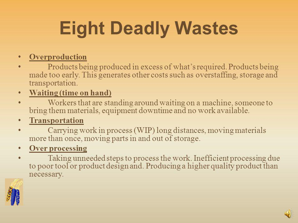 Eight Deadly Wastes Excess Inventory Excess raw material, WIP, or finished goods.