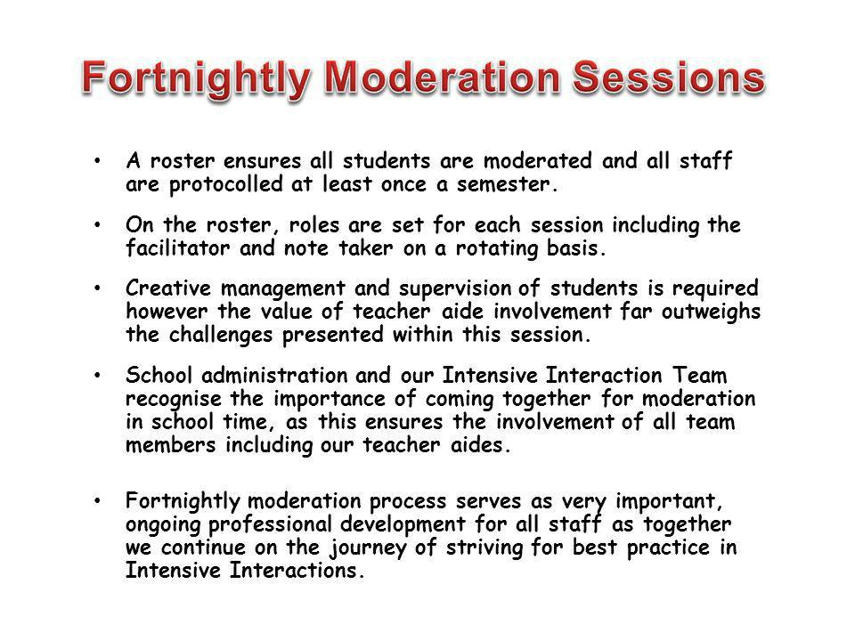 A roster ensures all students are moderated and all staff are protocolled at least once a semester. On the roster, roles are set for each session incl