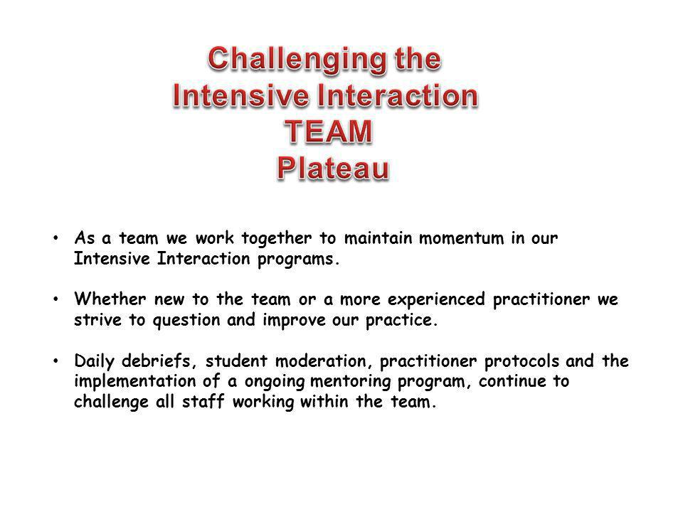 As a team we work together to maintain momentum in our Intensive Interaction programs. Whether new to the team or a more experienced practitioner we s
