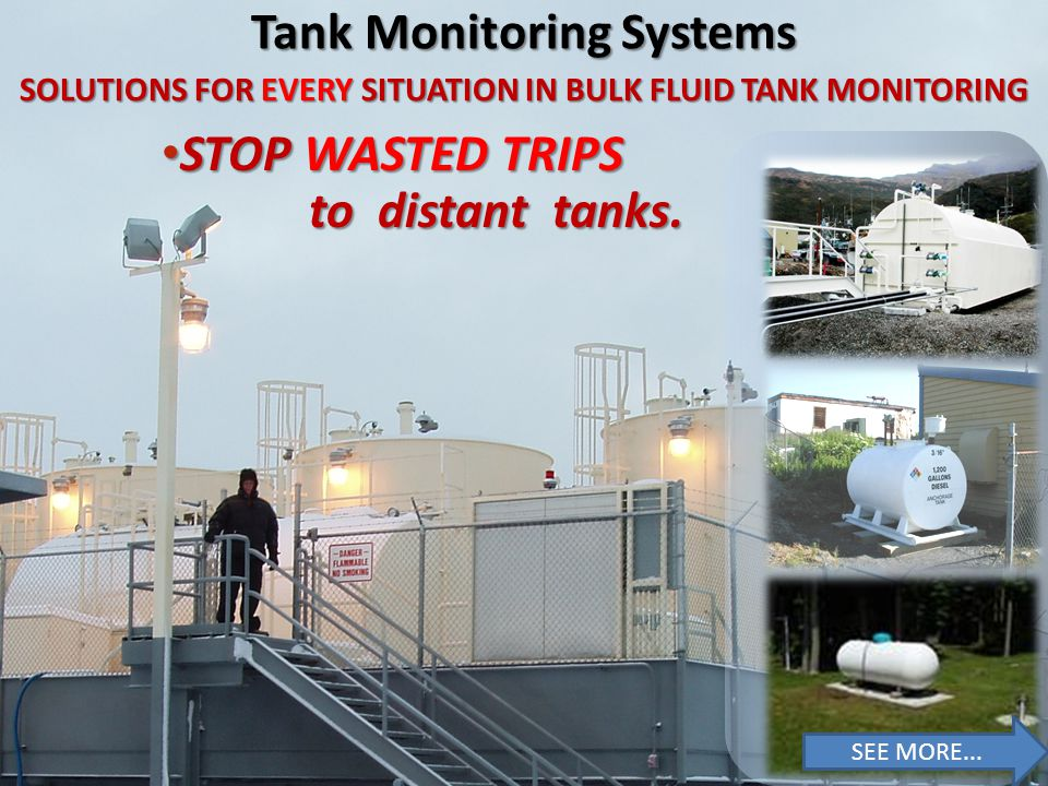 SOLUTIONS FOR EVERY SITUATION IN BULK FLUID TANK MONITORING Tank Monitoring Systems STOP CLIMBING TANKS.