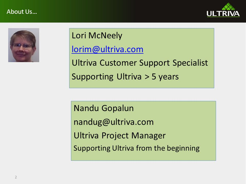 About Us… Lori McNeely lorim@ultriva.com Ultriva Customer Support Specialist Supporting Ultriva > 5 years 2 Nandu Gopalun nandug@ultriva.com Ultriva Project Manager Supporting Ultriva from the beginning