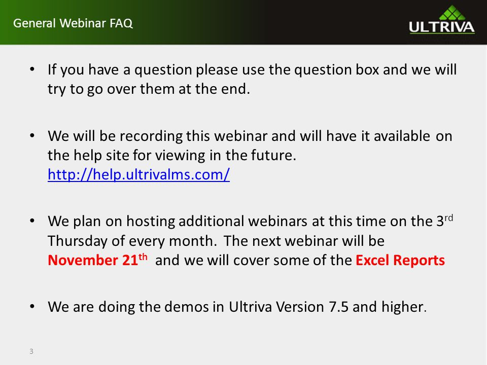 General Webinar FAQ If you have a question please use the question box and we will try to go over them at the end.