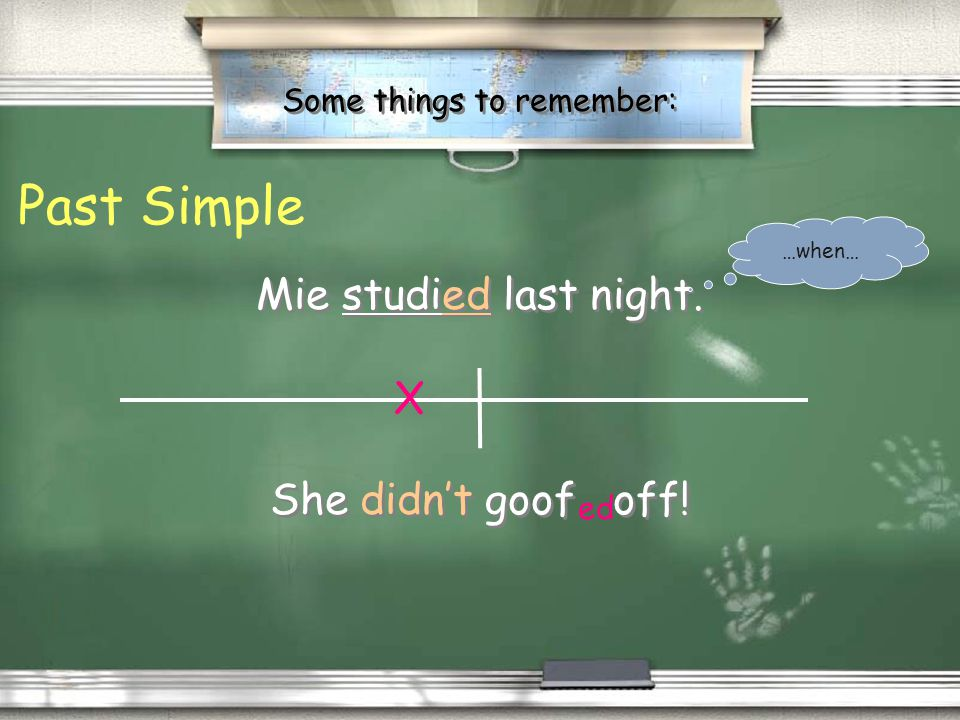 Some things to remember: / Past simple means it began and ended at a specific time in the past. / Usually we know when. / V-ed (…but there are many ir