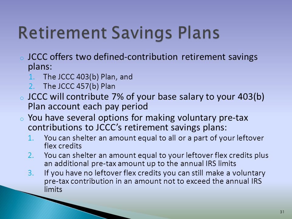 o JCCC offers two defined-contribution retirement savings plans: 1.The JCCC 403(b) Plan, and 2.The JCCC 457(b) Plan o JCCC will contribute 7% of your