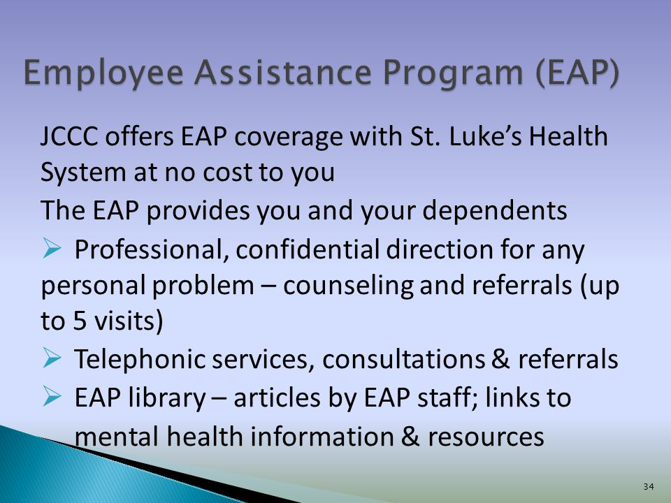 JCCC offers EAP coverage with St. Lukes Health System at no cost to you The EAP provides you and your dependents Professional, confidential direction