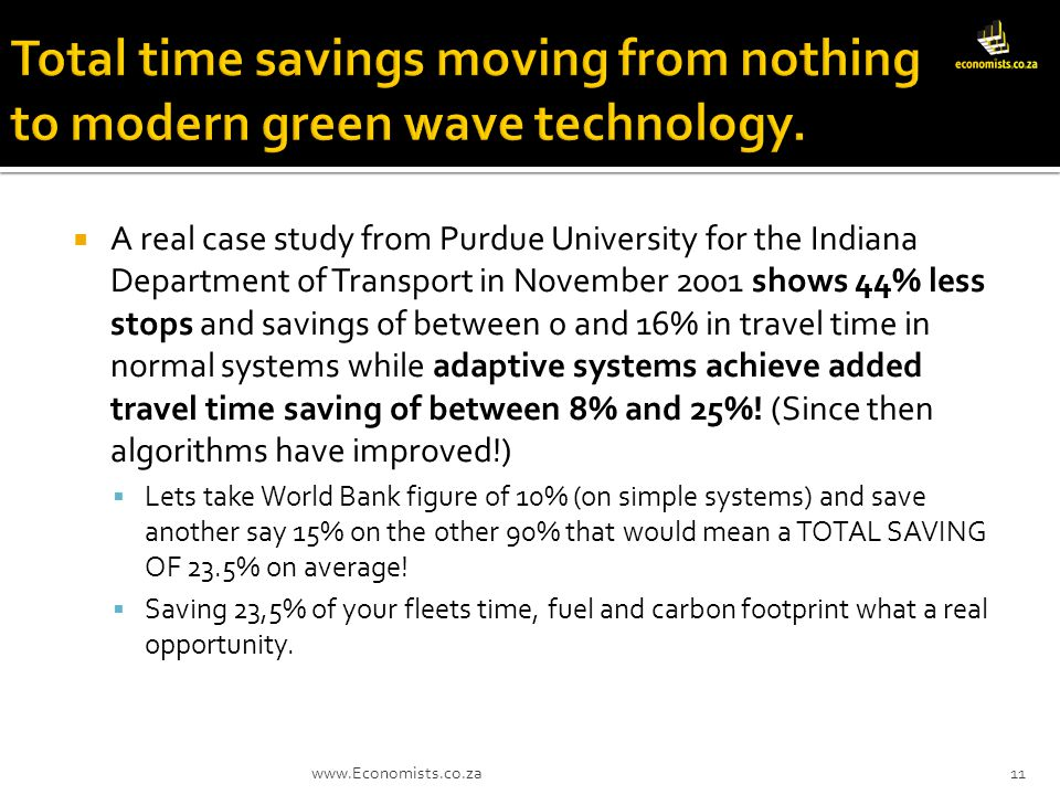 A real case study from Purdue University for the Indiana Department of Transport in November 2001 shows 44% less stops and savings of between 0 and 16% in travel time in normal systems while adaptive systems achieve added travel time saving of between 8% and 25%.