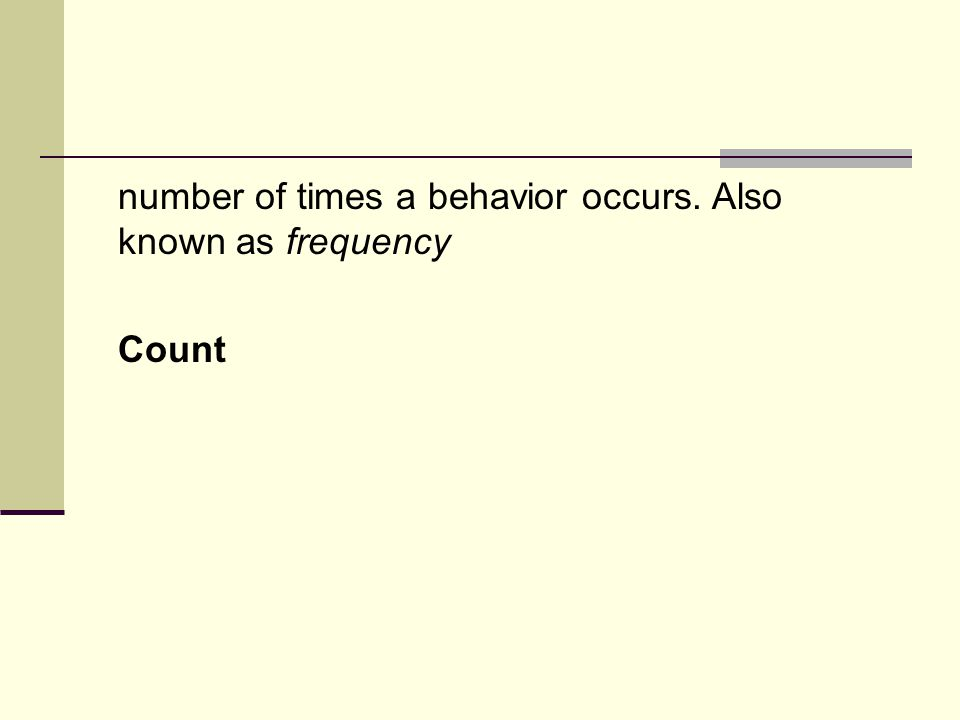 number of times a behavior occurs. Also known as frequency Count