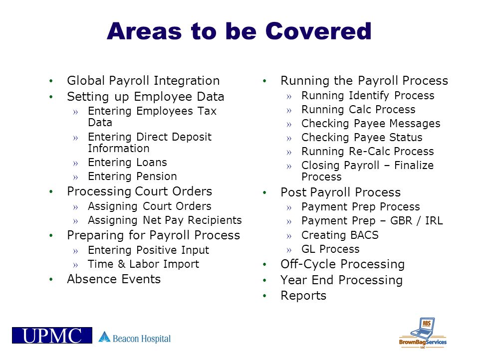 UPMC Areas to be Covered Global Payroll Integration Setting up Employee Data » Entering Employees Tax Data » Entering Direct Deposit Information » Ent