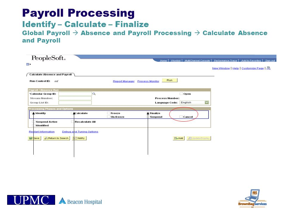 UPMC Payroll Processing Identify – Calculate – Finalize Global Payroll Absence and Payroll Processing Calculate Absence and Payroll